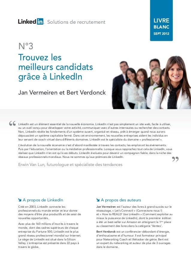 '' Solutions de recrutement LIVRE BLANC SEPT 2012 LinkedIn est un élément essentiel de la nouvelle économie. LinkedIn n'es...