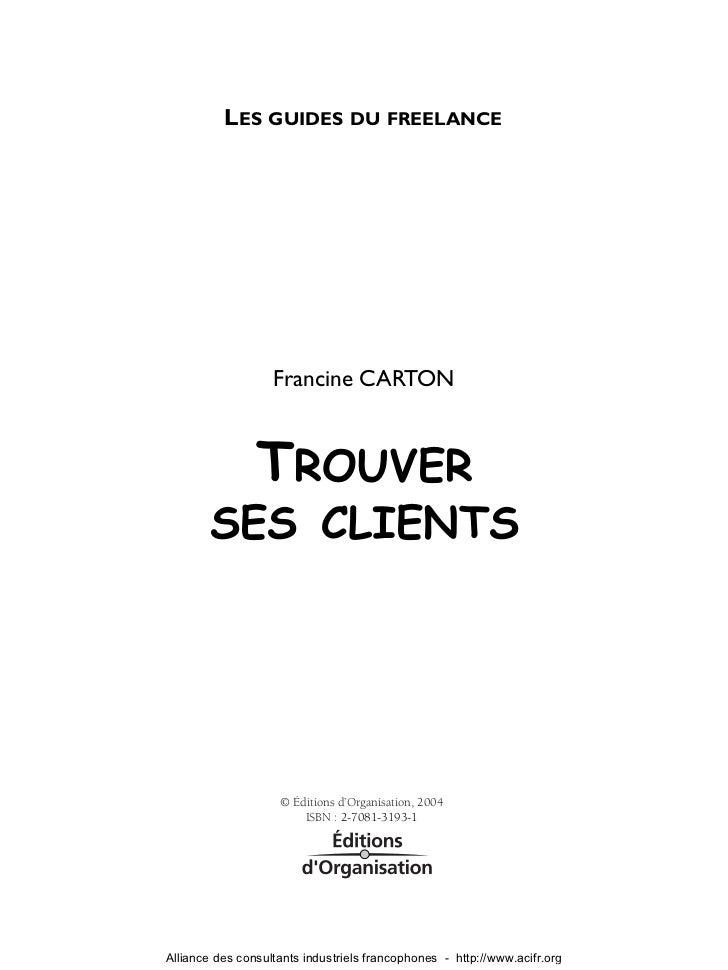 LES GUIDES DU FREELANCE                   Francine CARTON                TROUVER        SES CLIENTS                    © É...