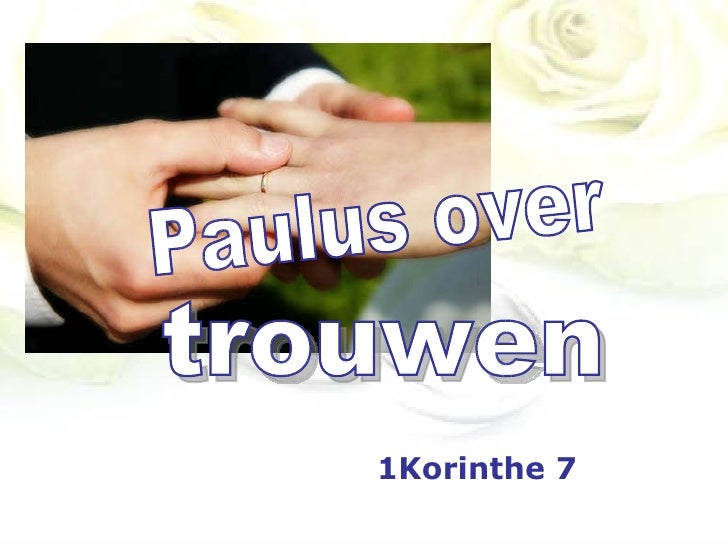 Paulus over 1Korinthe 7 trouwen