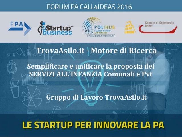 TrovaAsilo.it - Motore di Ricerca Gruppo di Lavoro TrovaAsilo.it Semplificare e unificare la proposta dei SERVIZI ALL'INFA...