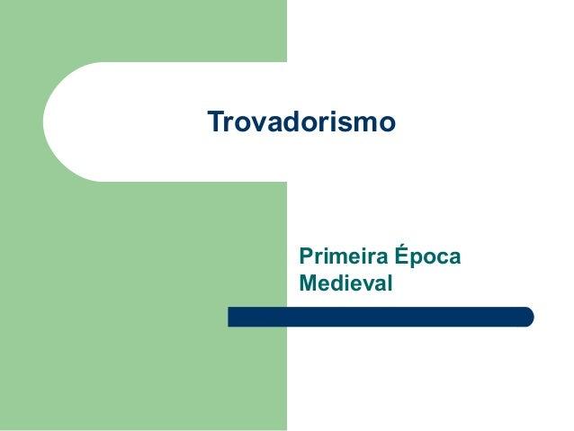 Trovadorismo Primeira Época Medieval