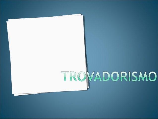 • Designa-se por Trovadorismo o período queDesigna-se por Trovadorismo o período que engloba a produção literária de Portu...