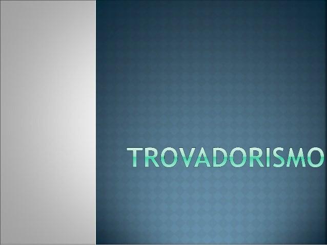  Designa-se por Trovadorismo o período que engloba a produção literária de Portugal durante seus primeiros séculos de exi...