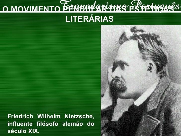 O MOVIMENTO PENDULAR DAS ESTÉTICAS LITERÁRIAS Friedrich Wilhelm Nietzsche, influente filósofo alemão do século XIX.