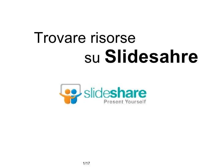 Trovare risorse   su  Slidesahre