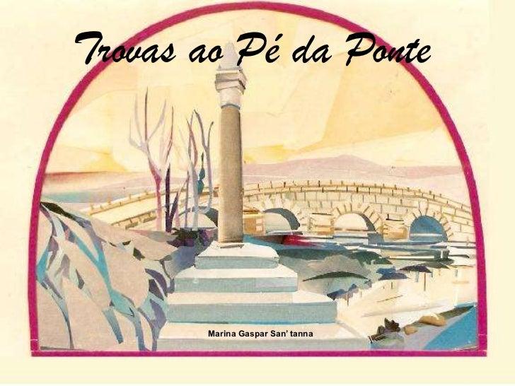 Trovas ao Pé da Ponte<br />Marina Gaspar San' tanna<br />