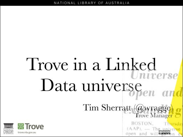 Trove in a Linked Data universe Tim Sherratt (@wragge) Trove Manager
