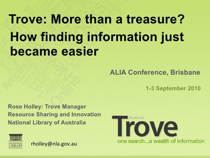 <ul><li>Rose Holley: Trove Manager </li></ul><ul><li>Resource Sharing and Innovation  </li></ul><ul><li>National Library o...