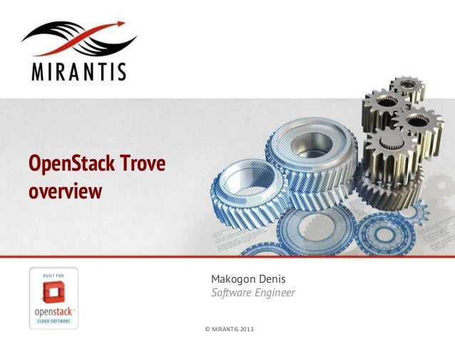 OpenStack Trove overview  Makogon Denis Software Engineer © MIRANTIS 2013  PAGE