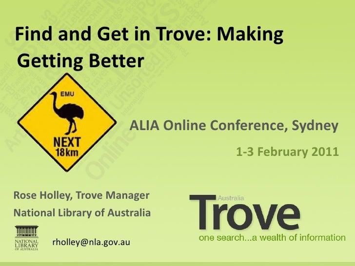 <ul><li>Rose Holley, Trove Manager </li></ul><ul><li>National Library of Australia </li></ul><ul><li>ALIA Online Conferenc...