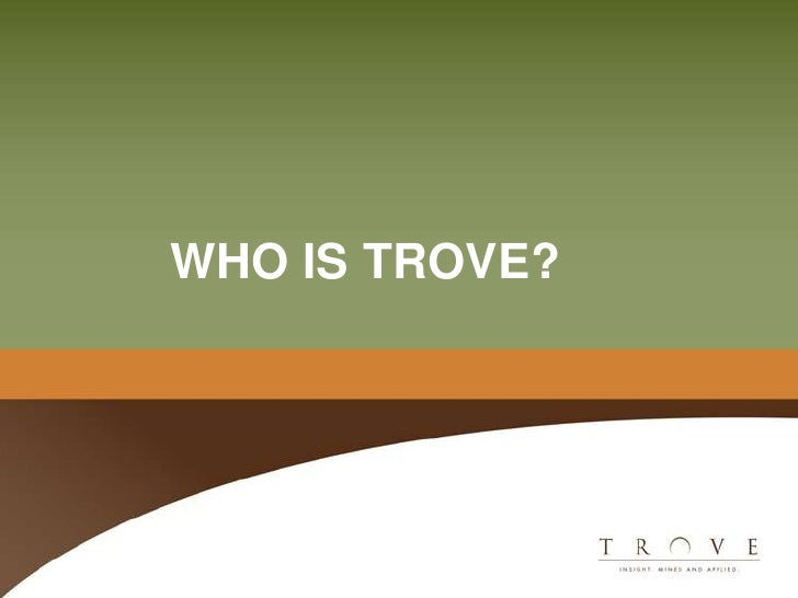 WHO IS TROVE?<br />