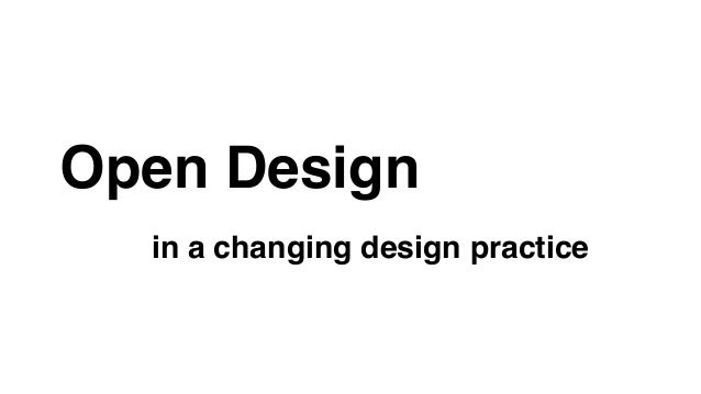 Open Design !  in a changing design practice!