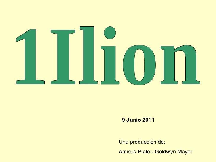 1Ilion 9 Junio 2011 Una producción de: Amicus Plato - Goldwyn Mayer