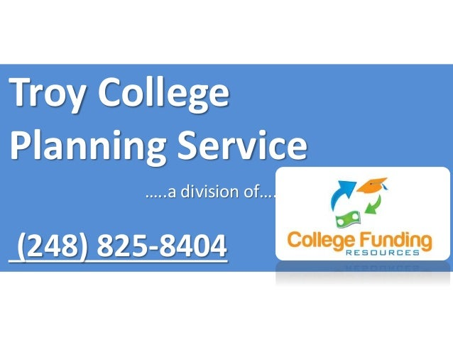 Troy College Planning Service …..a division of…. (248) 825-8404