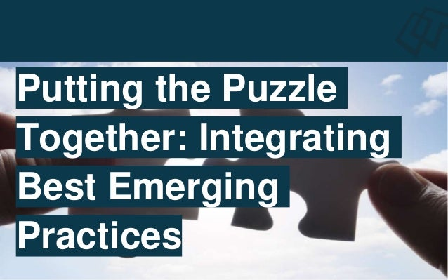 Putting the Puzzle Together: Integrating Best Emerging Practices