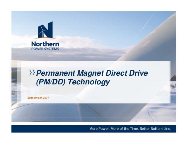 Permanent Magnet Direct Drive     (PM/DD) TechnologySeptember 2011  p                 ©2009. Northern Power Systems. All R...