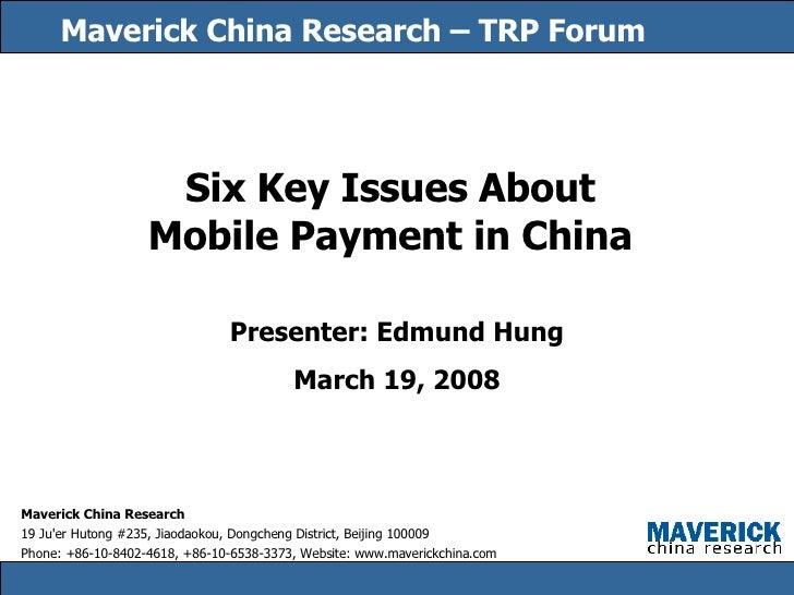 Maverick China Research – TRP Forum Six Key Issues About Mobile Payment in China Presenter: Edmund Hung March 19, 2008