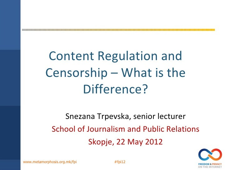 Content Regulation and           Censorship – What is the                 Difference?                 Snezana Trpevska, se...