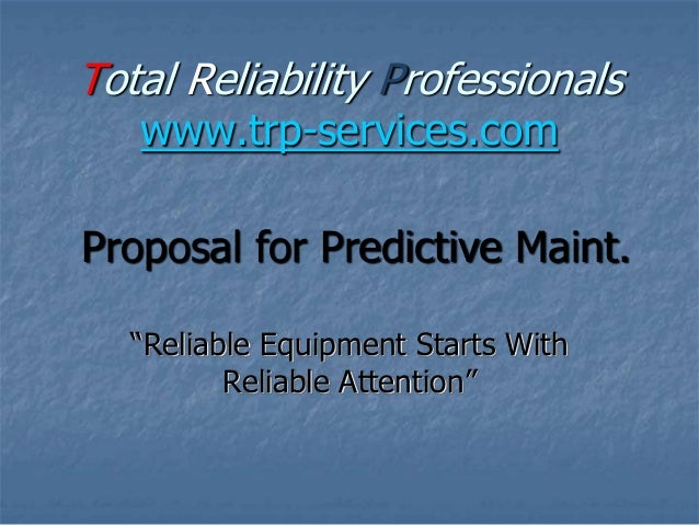 "Total Reliability Professionals www.trp-services.com  Proposal for Predictive Maint. ""Reliable Equipment Starts With Relia..."