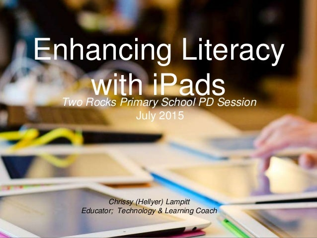 Chrissy (Hellyer) Lampitt Educator; Technology & Learning Coach Enhancing Literacy with iPadsTwo Rocks Primary School PD S...