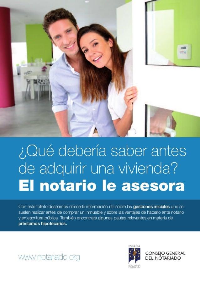 www.notariado.org ¿Qué debería saber antes de adquirir una vivienda? El notario le asesora Con este folleto deseamos ofrec...