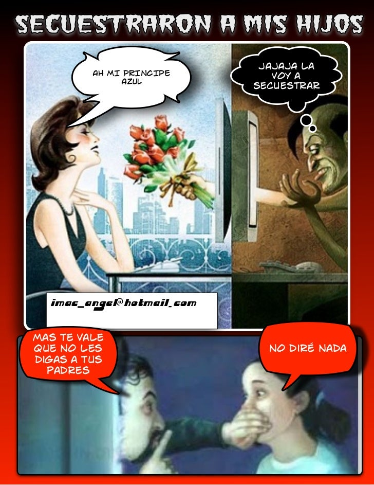 JAJAJA la         AH MI PRINCIPE       voy a              AZUL                           secuestrar  imac_angel@hotmail.co...