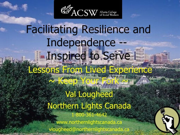 Val Lougheed Northern Lights Canada 1-800-361-4642 www.northernlightscanada.ca [email_address] Facilitating Resilience and...