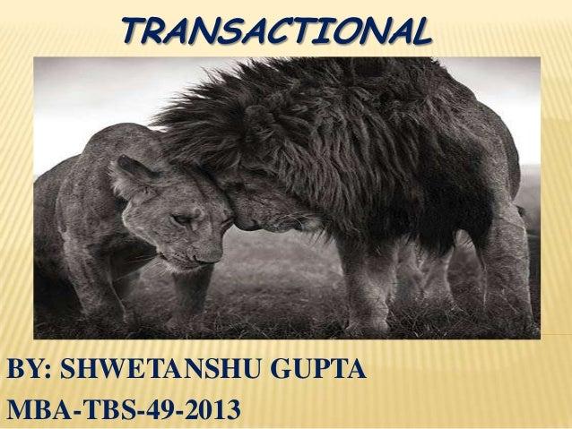 TRANSACTIONAL ANALYSIS BY: SHWETANSHU GUPTA MBA-TBS-49-2013