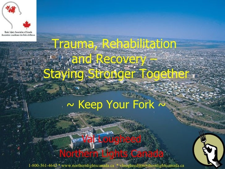 Val Lougheed Northern Lights Canada Trauma, Rehabilitation  and Recovery –  Staying Stronger Together   ~ Keep Your Fork ~...