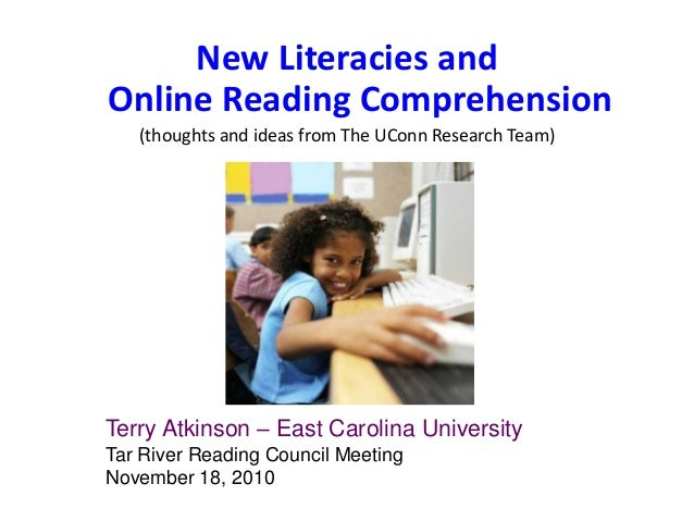 New Literacies and Online Reading Comprehension (thoughts and ideas from The UConn Research Team) Terry Atkinson – East Ca...