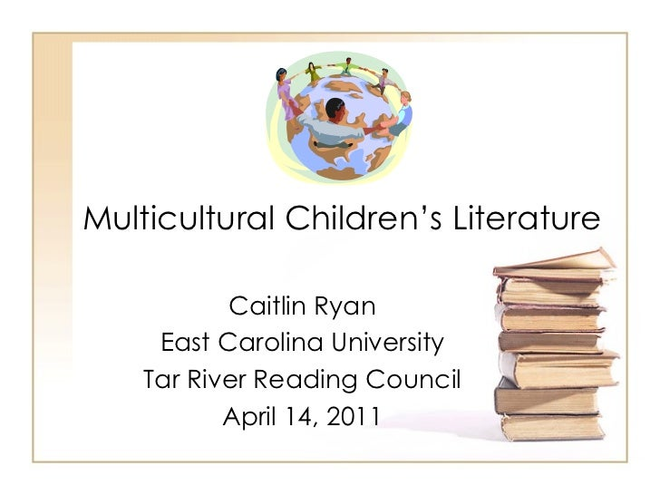 Multicultural Children's Literature  Caitlin Ryan East Carolina University Tar River Reading Council April 14, 2011