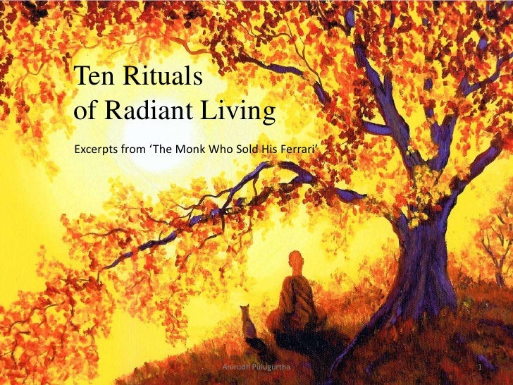 Ten Ritualsof Radiant LivingExcerpts from 'The Monk Who Sold His Ferrari'                           Anirudh Pulugurtha   1