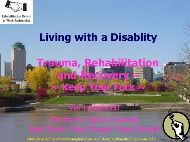 Living with a Disablity       Trauma, Rehabilitation          and Recovery –               ~ Keep Your Fork ~             ...