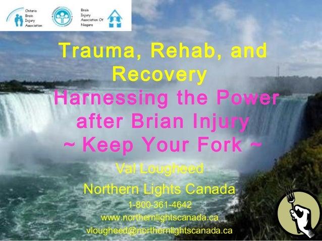 Val Lougheed Northern Lights Canada 1-800-361-4642 www.northernlightscanada.ca vlougheed@northernlightscanada.ca Trauma, R...
