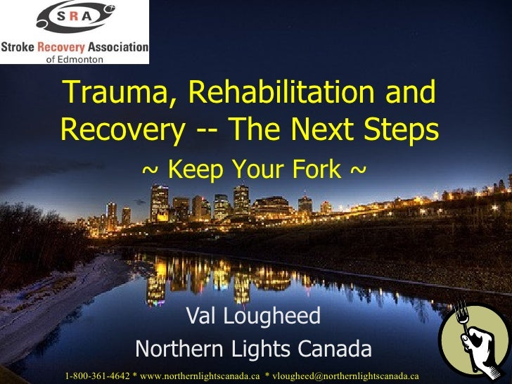 Val Lougheed Northern Lights Canada Trauma, Rehabilitation and Recovery -- The Next Steps   ~ Keep Your Fork ~ 1-800-361-4...