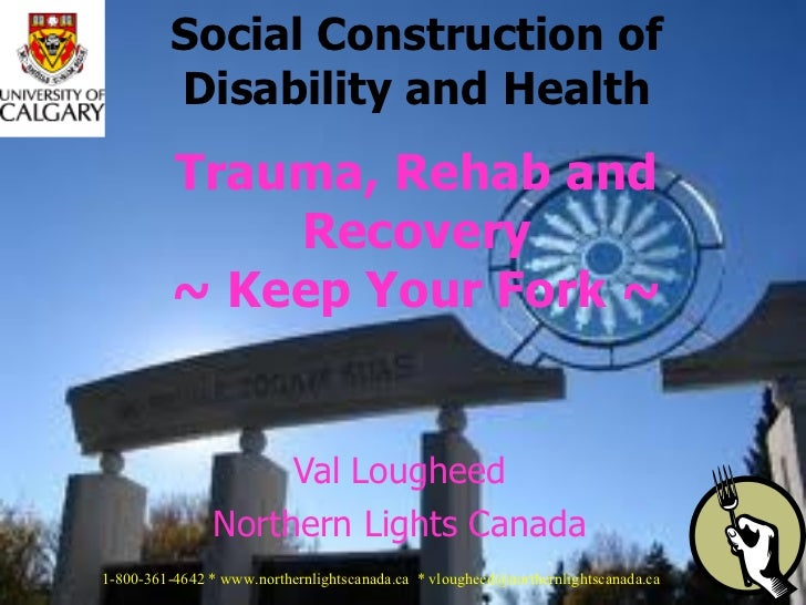 Val Lougheed Northern Lights Canada Social Construction of Disability and Health Trauma, Rehab and Recovery ~   Keep Your ...