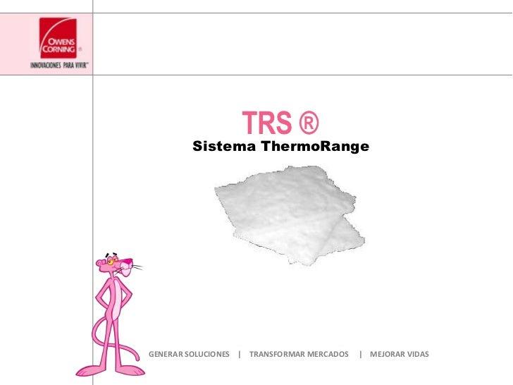 TRS ®<br />Sistema ThermoRange<br />GENERAR SOLUCIONES    |    TRANSFORMAR MERCADOS     |    MEJORAR VIDAS<br />