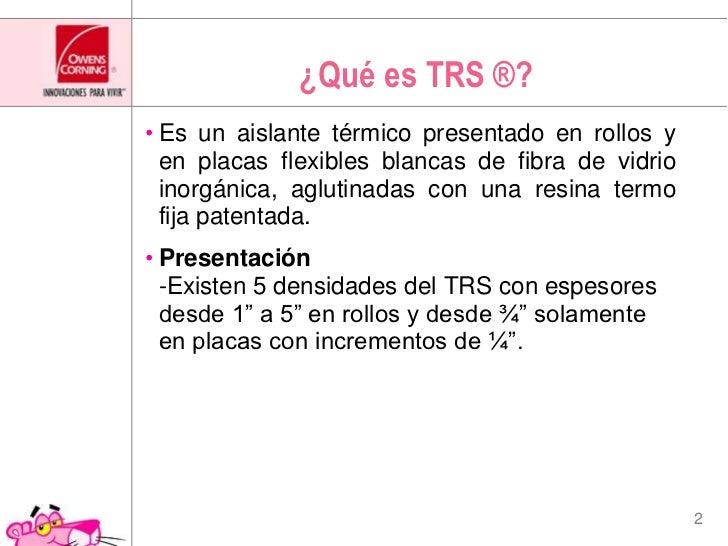 ¿Qué es TRS ®?<br />Es un aislante térmico presentado en rollos y en placas flexibles blancas de fibra de vidrio inorgánic...