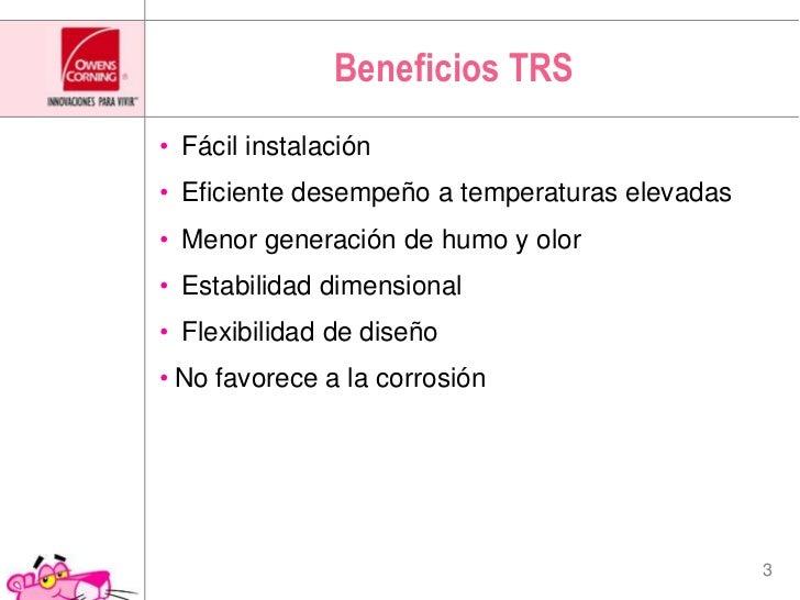 BeneficiosTRS<br /> Fácil instalación<br /> Eficiente desempeño a temperaturas elevadas<br /> Menor generación de humo y o...