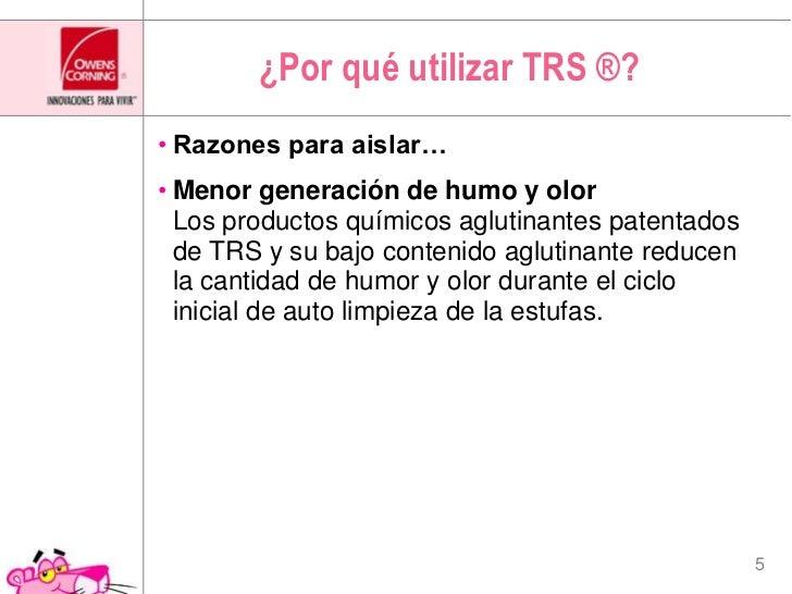 ¿Por qué utilizar TRS ®?<br />Razones para aislar…<br />Menor generación de humo y olorLos productos químicos aglutinantes...