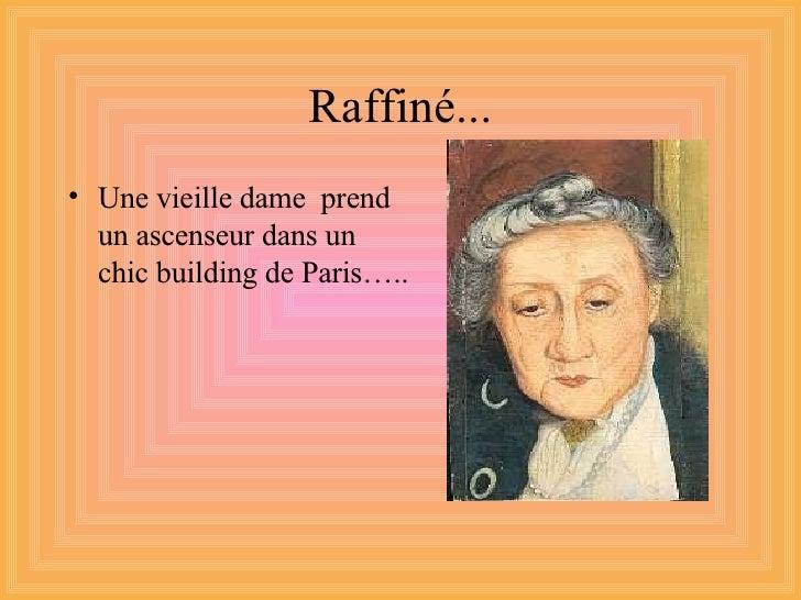 Raffiné... <ul><li>Une vieille dame  prend un ascenseur dans un chic building de Paris….. </li></ul>