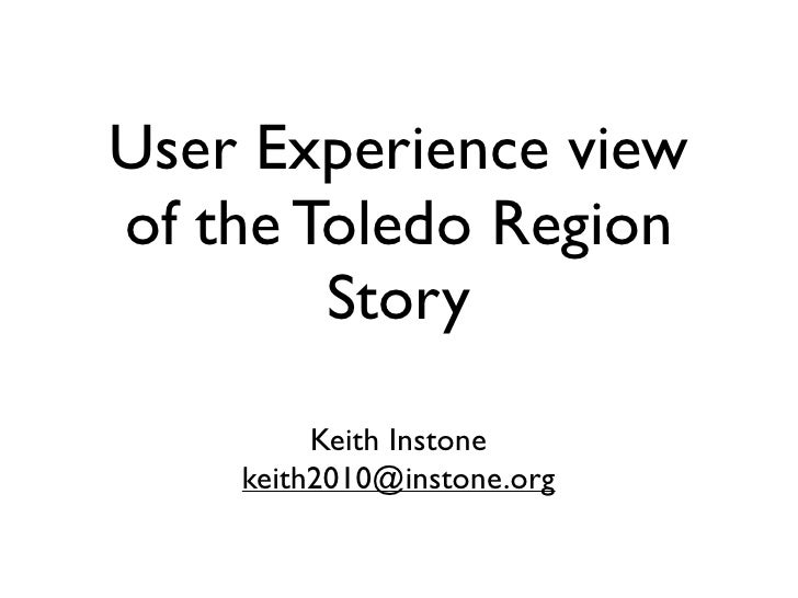 User Experience view of the Toledo Region         Story           Keith Instone     keith2010@instone.org