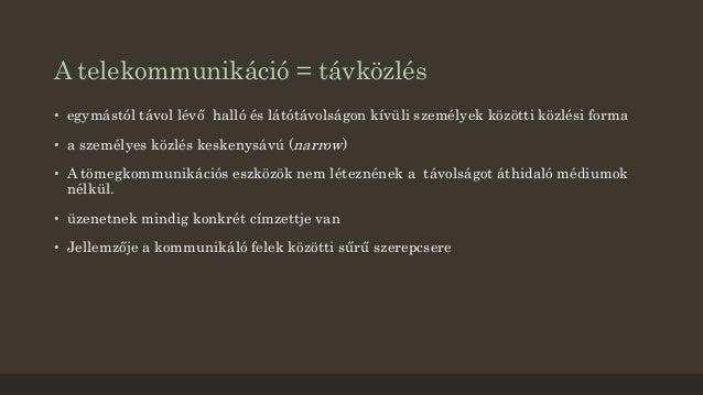 A telekommunikáció = távközlés  • egymástól távol lévő halló és látótávolságon kívüli személyek közötti közlési forma  • a...