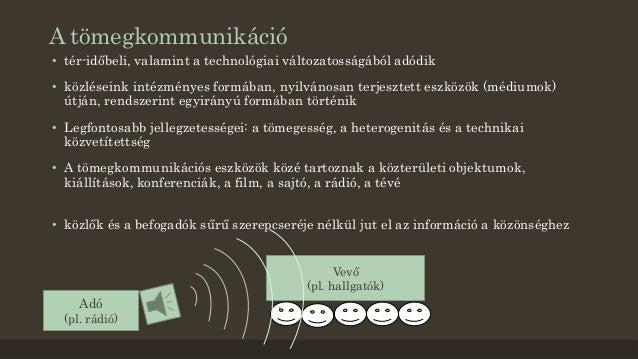 A tömegkommunikáció  • tér-időbeli, valamint a technológiai változatosságából adódik  • közléseink intézményes formában, n...