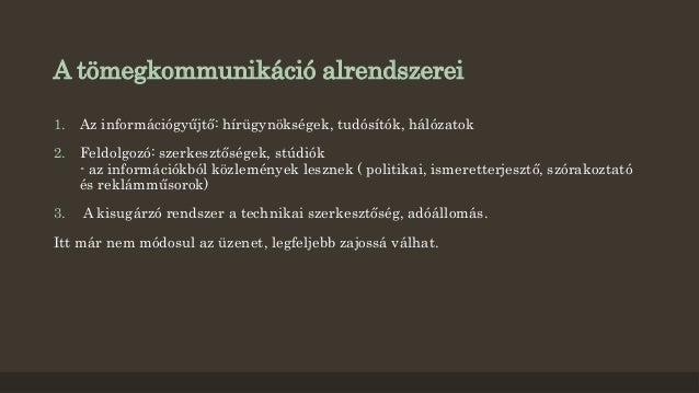A tömegkommunikáció alrendszerei  1. Az információgyűjtő: hírügynökségek, tudósítók, hálózatok  2. Feldolgozó: szerkesztős...