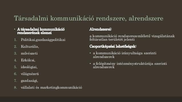 Társadalmi kommunikáció rendszere, alrendszere  • A társadalmi kommunikáció  rendszerének elemei  1. Politikai,gazdaságpol...