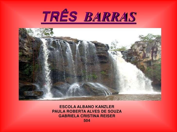 TRÊS BARRAS    ESCOLA ALBANO KANZLER PAULA ROBERTA ALVES DE SOUZA   GABRIELA CRISTINA REISER             504