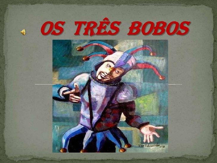 Os  Três  Bobos<br />