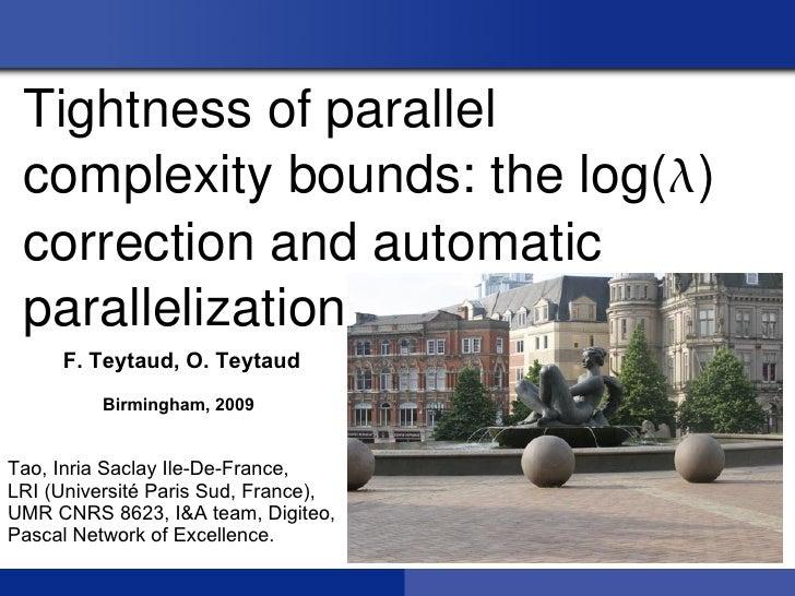 Tightnessofparallel complexitybounds:thelog() correctionandautomatic parallelization.     F. Teytaud, O. Teytau...