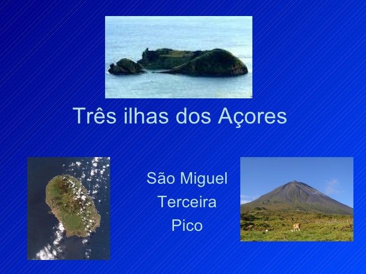 Três ilhas dos Açores São Miguel Terceira Pico